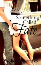 Something Called Fate (On Hold) by thebooknerdxx