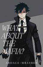 What about the Mafia?! by Todoroki-kun1114