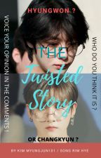 The Twisted Story (Hyungwon or Changkyun ?) #Monsta X ff by KimMyungjun101