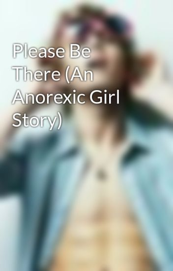Please Be There (An Anorexic Girl Story)