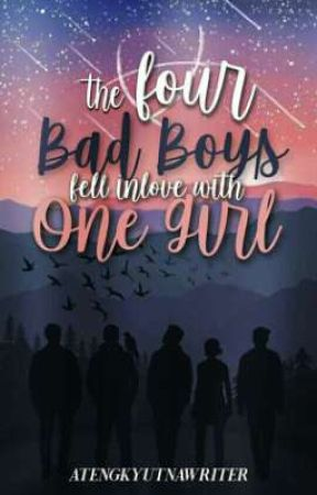 The Four Badboys Fell Inlove With One Girl [ On-going ] by Atengkyutnawriter05