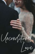 UNCONDITIONAL LOVE (On Going) by zyla_grey