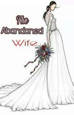 The Abandoned Wife (Under Revision)  by cursed_name