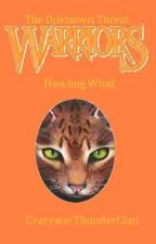 Warriors: The Unknown Threat Series Book #6: Howling Wind by CrazystarThunderClan