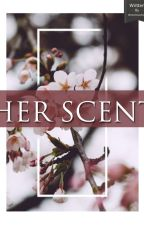 HER SCENT - AMBW - ON HOLD by WinterRoseAnna