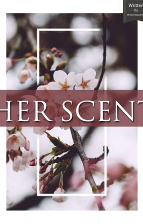HER SCENT - AMBW (Currently Being Edited) by WinterRoseAnna