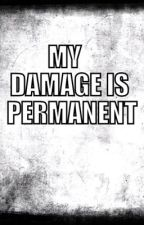 My Damage Is Permanent by damaged_1246
