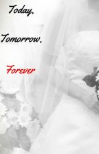 Today, tomorrow, forever together by MissMischievousX