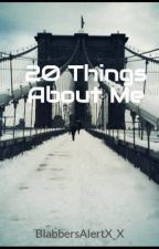 20 Things About Me by BlabbersAlertX_X