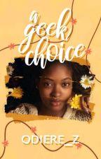 A Geeks Choice by RejoiceZechariah