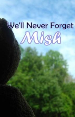 We'll Never Forget Mish by Cr8TiV3
