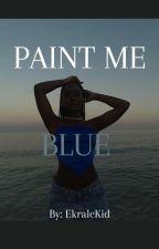 Paint Me Blue  by EkralcKid