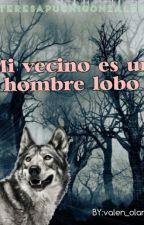 Mi vecino es un hombre lobo by teresapuchigonzalez