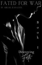Fated for War  - Book 1 - Destroying Fate by Jinx4Life