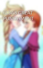ELSA'S GREAT PUNISHMENT by ELSANNA_IS_LIFE
