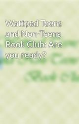 Wattpad Teens and Non-Teens Book Club: Are you ready? by wtantbookclub