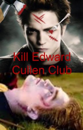 The Kill Edward Cullen Club by Thalia_Just_Thalia