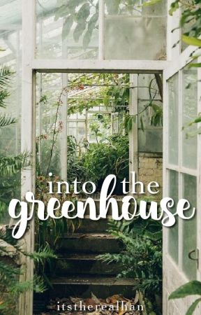 into the greenhouse ↬ l.hemmings by itstherealhan