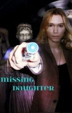 A Missing Daughter (Doctor Who Fan Fiction) by RosaBellXo