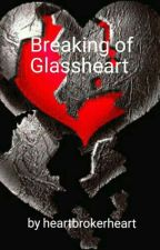 Breaking of Glassheart by heartbrokerheart