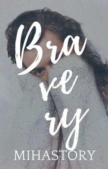 Bravery- H.S