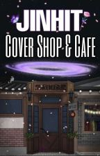 JinHit Cover Shop and Cafe || Open by misominxxx