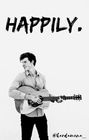 Happily. ||Shawn Mendes||