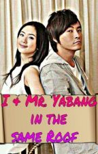 I & Mr. Yabang in the same Roof by mybabyg