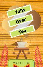 Tails Over Tea by lumbiepie