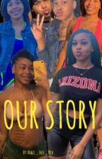 OUR STORY by trappedoutniaa