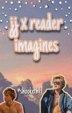 jj x reader imagines  by shooketh17