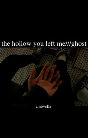 the hollow you left me///ghost by anayahhahaha