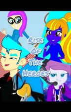 Rise Of The Heroes by makaylaLight435