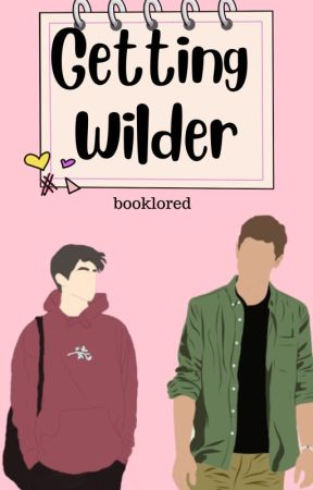 Getting Wilder ✔️ by booklored