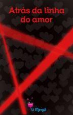 Atrás da Linha do Amor by LiMendi