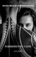 Forbidden by Faith by i_ana_james