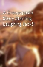 A Creepypasta Story Starring Laughing Jack!! by PuddingCait