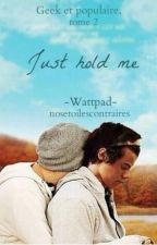 Just hold me / Geek et Populaire Tome 2 [Larry Stylinson] by NosEtoilesContraires