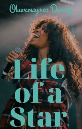 Life Of A Star ||Ongoing|| by Dammy-24-Oluwamayowa