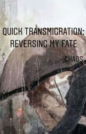 QUICK TRANSMIGRATION: REVERSING MY FATE by _trush17