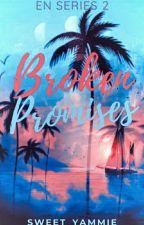 Broken Promises [On-going] (En Series #2) by Sweet_Yammie