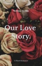 Our Love Story. by Shy235