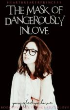 The Mask of Dangerously Inlove (ON GOING) by heartbreakerprincess