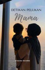 Detikan Pelukan Mama by shadiraahr