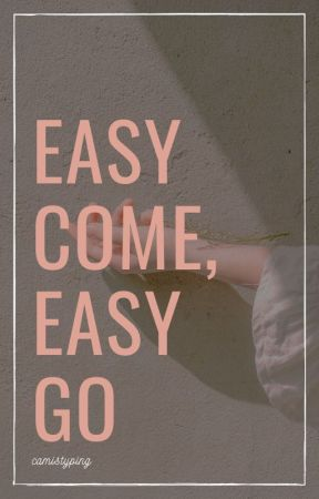 Easy Come, Easy Go by camistyping