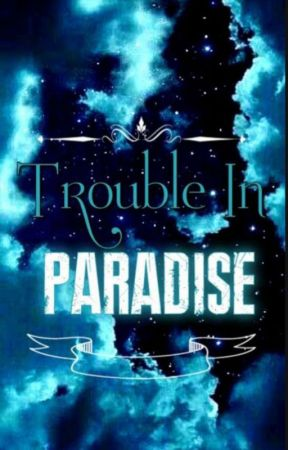 Trouble In Paradise by EstherFidelia15