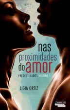 Nas Proximidades do Amor by LigiaOrtiz_autora