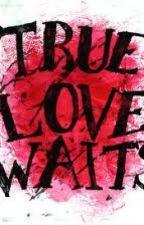 True Love Waits by legacyauthor