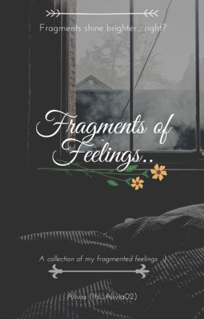 Fragments of feelings.. by Its_Alivia02