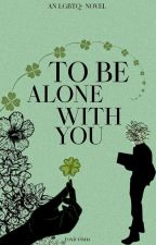 To Be Alone With You by toxicvism